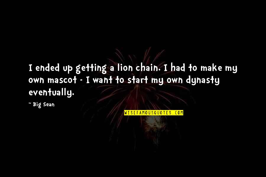 Dumb Democrat Politician Quotes By Big Sean: I ended up getting a lion chain. I