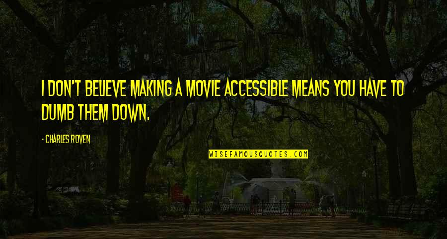 Dumb Movie Quotes By Charles Roven: I don't believe making a movie accessible means