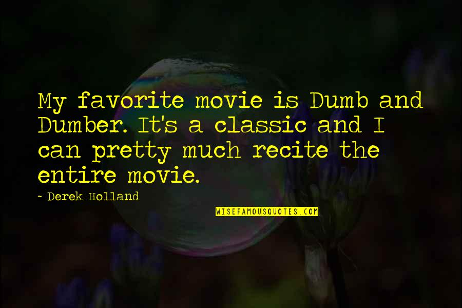 Dumb Movie Quotes By Derek Holland: My favorite movie is Dumb and Dumber. It's