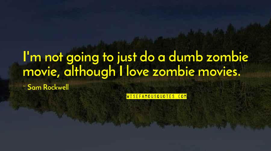 Dumb Movie Quotes By Sam Rockwell: I'm not going to just do a dumb