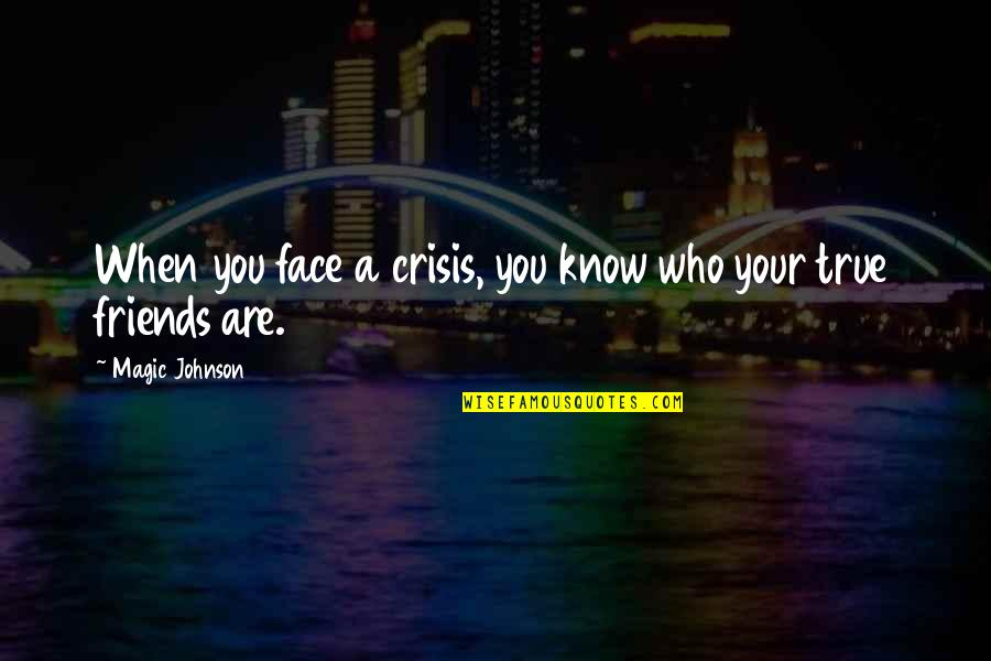 Dump Friend Quotes By Magic Johnson: When you face a crisis, you know who