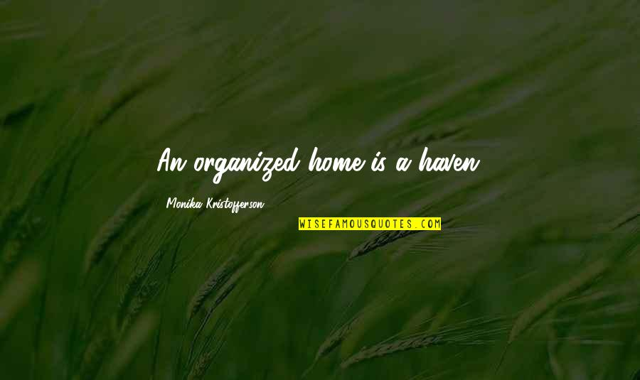 Dump Friend Quotes By Monika Kristofferson: An organized home is a haven.