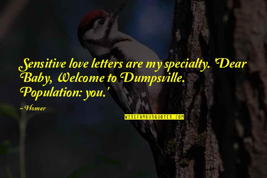 Dumpsville Quotes By Homer: Sensitive love letters are my specialty. 'Dear Baby,
