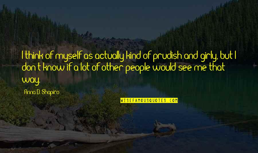 D'unbelievables Quotes By Anna D. Shapiro: I think of myself as actually kind of