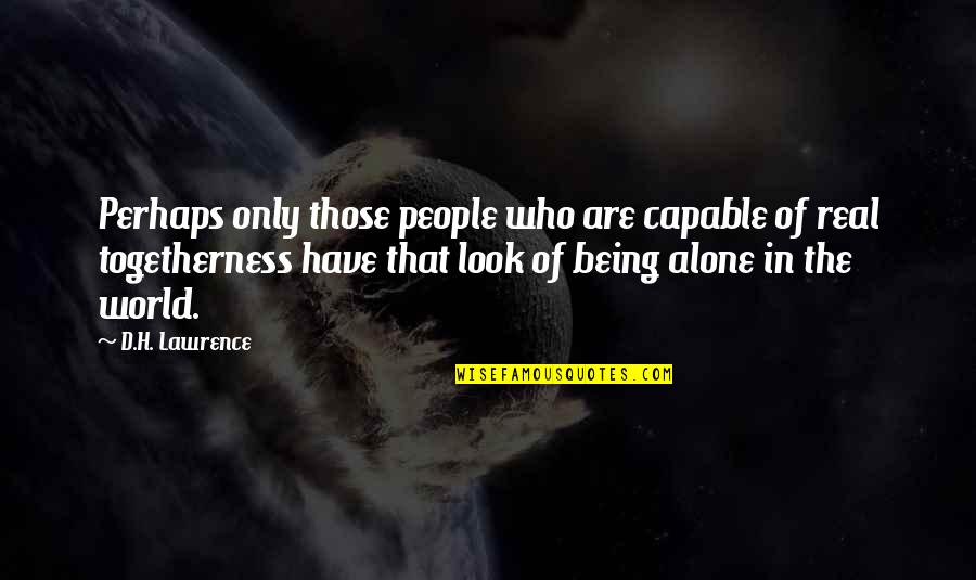 D'unbelievables Quotes By D.H. Lawrence: Perhaps only those people who are capable of