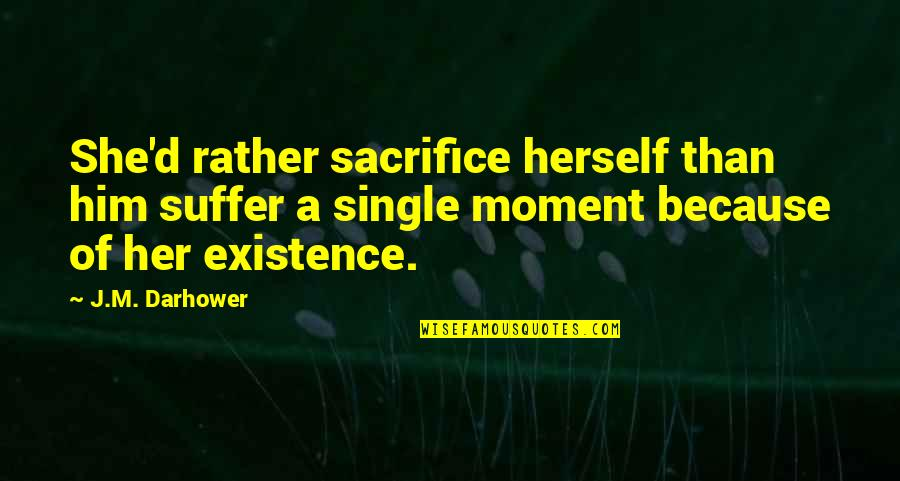 D'unbelievables Quotes By J.M. Darhower: She'd rather sacrifice herself than him suffer a