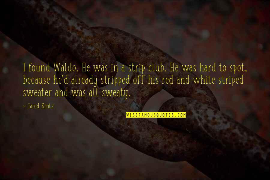 D'unbelievables Quotes By Jarod Kintz: I found Waldo. He was in a strip