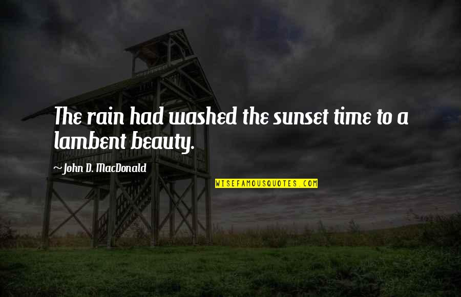 D'unbelievables Quotes By John D. MacDonald: The rain had washed the sunset time to