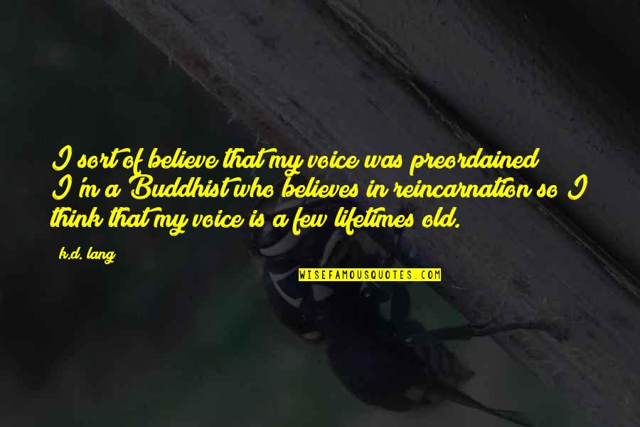 D'unbelievables Quotes By K.d. Lang: I sort of believe that my voice was