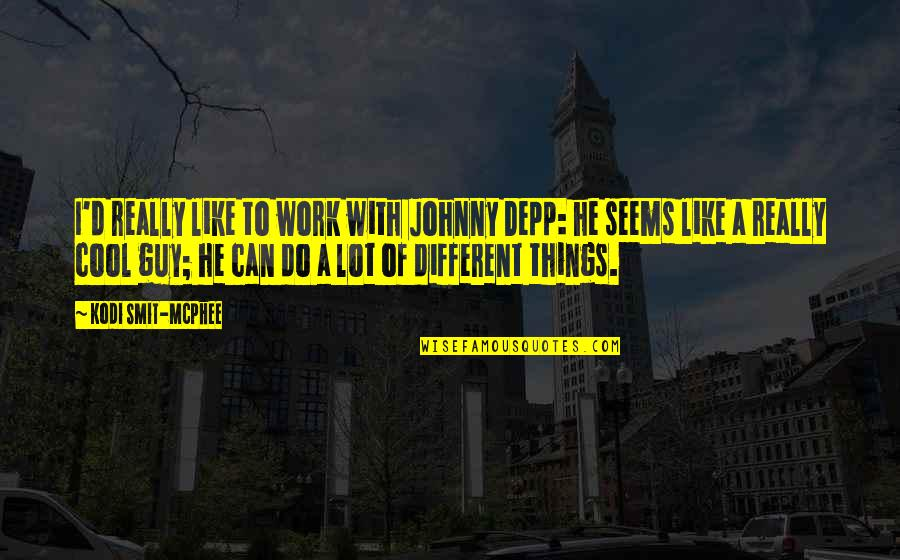 D'unbelievables Quotes By Kodi Smit-McPhee: I'd really like to work with Johnny Depp: