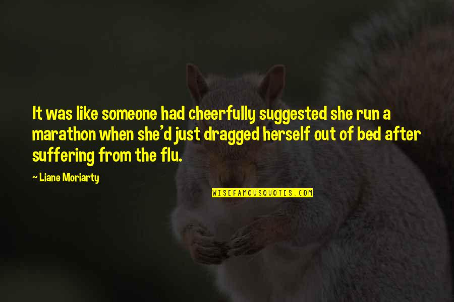 D'unbelievables Quotes By Liane Moriarty: It was like someone had cheerfully suggested she