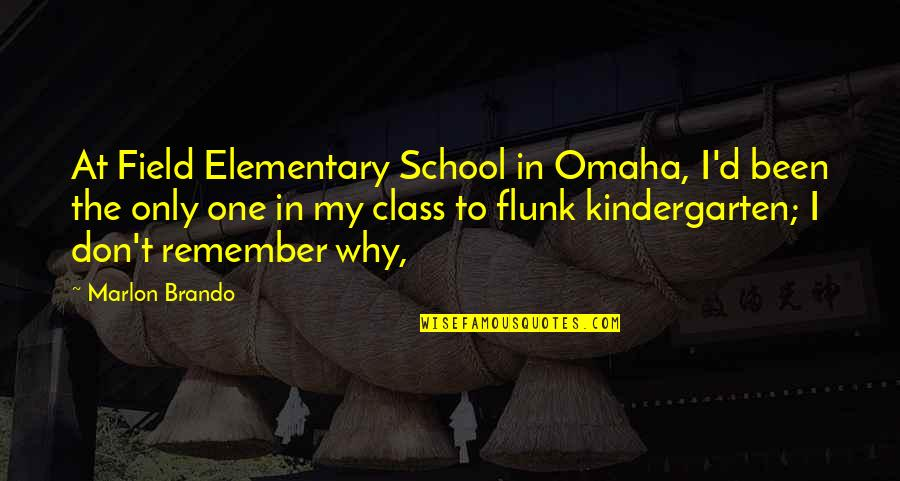 D'unbelievables Quotes By Marlon Brando: At Field Elementary School in Omaha, I'd been