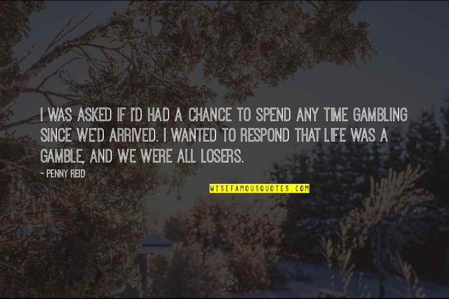 D'unbelievables Quotes By Penny Reid: I was asked if I'd had a chance