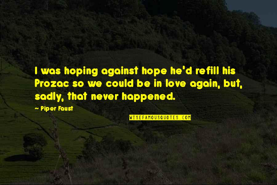 D'unbelievables Quotes By Piper Faust: I was hoping against hope he'd refill his
