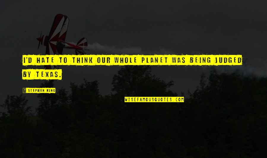 D'unbelievables Quotes By Stephen King: I'd hate to think our whole planet was