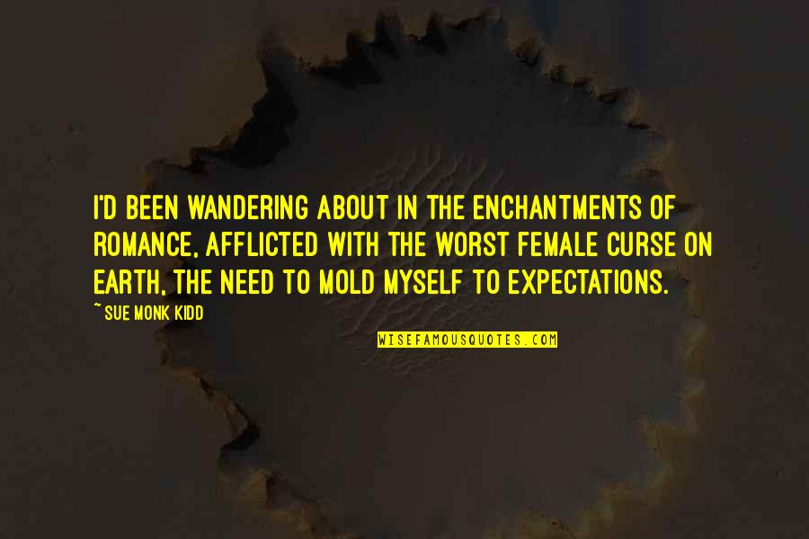 D'unbelievables Quotes By Sue Monk Kidd: I'd been wandering about in the enchantments of