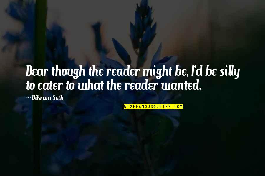D'unbelievables Quotes By Vikram Seth: Dear though the reader might be, I'd be