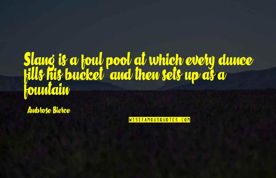 Dunce Quotes By Ambrose Bierce: Slang is a foul pool at which every
