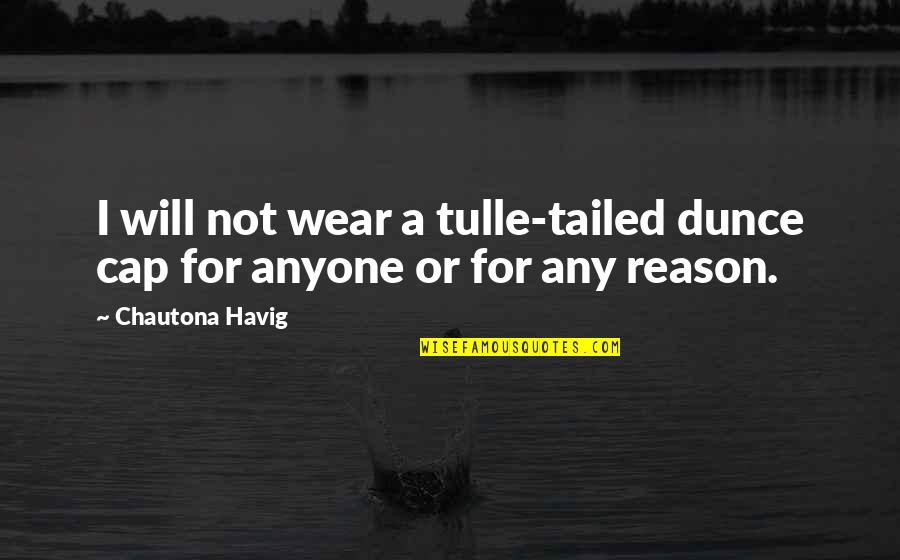 Dunce Quotes By Chautona Havig: I will not wear a tulle-tailed dunce cap