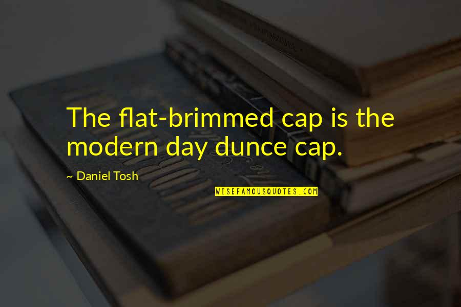 Dunce Quotes By Daniel Tosh: The flat-brimmed cap is the modern day dunce