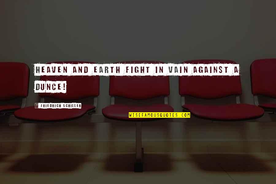 Dunce Quotes By Friedrich Schiller: Heaven and earth fight in vain against a