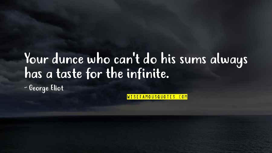 Dunce Quotes By George Eliot: Your dunce who can't do his sums always