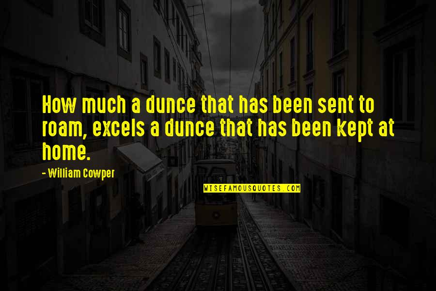 Dunce Quotes By William Cowper: How much a dunce that has been sent