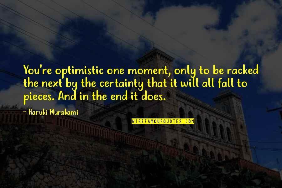 Dunces And Dragons Quotes By Haruki Murakami: You're optimistic one moment, only to be racked