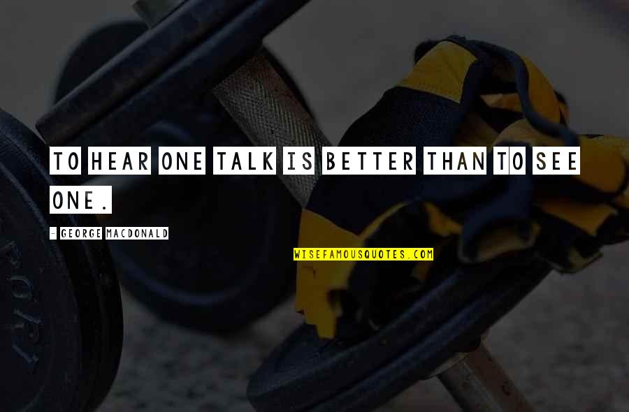 Dune Baron Harkonnen Quotes By George MacDonald: To hear one talk is better than to