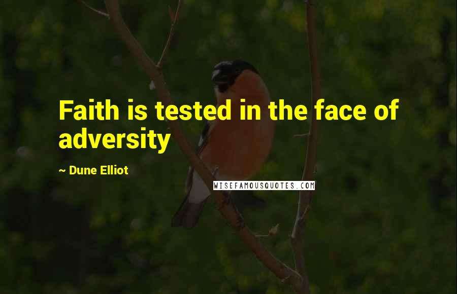 Dune Elliot quotes: Faith is tested in the face of adversity