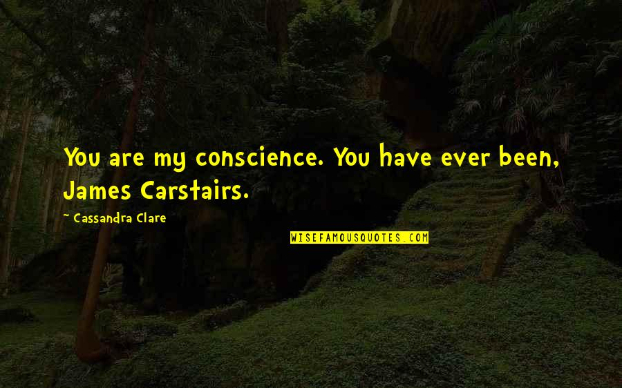 Duniyadari Book Quotes By Cassandra Clare: You are my conscience. You have ever been,