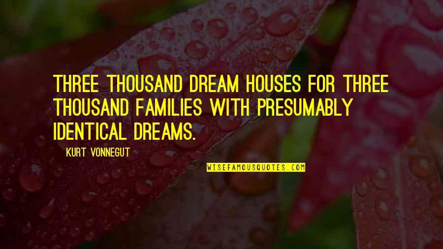 Duniyadari Book Quotes By Kurt Vonnegut: Three thousand dream houses for three thousand families