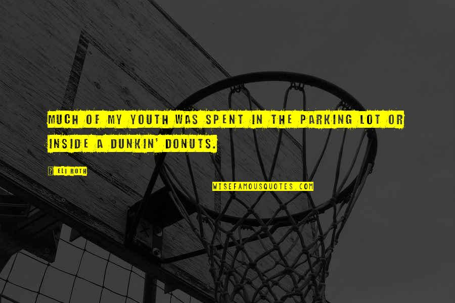 Dunkin Donuts Quotes By Eli Roth: Much of my youth was spent in the