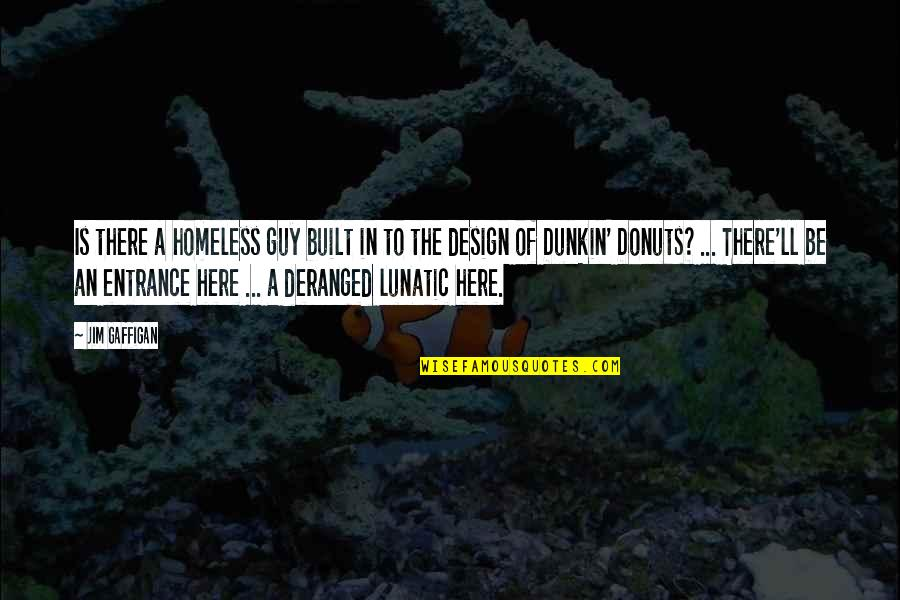 Dunkin Donuts Quotes By Jim Gaffigan: Is there a homeless guy built in to