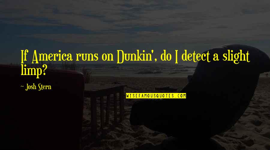 Dunkin Donuts Quotes By Josh Stern: If America runs on Dunkin', do I detect