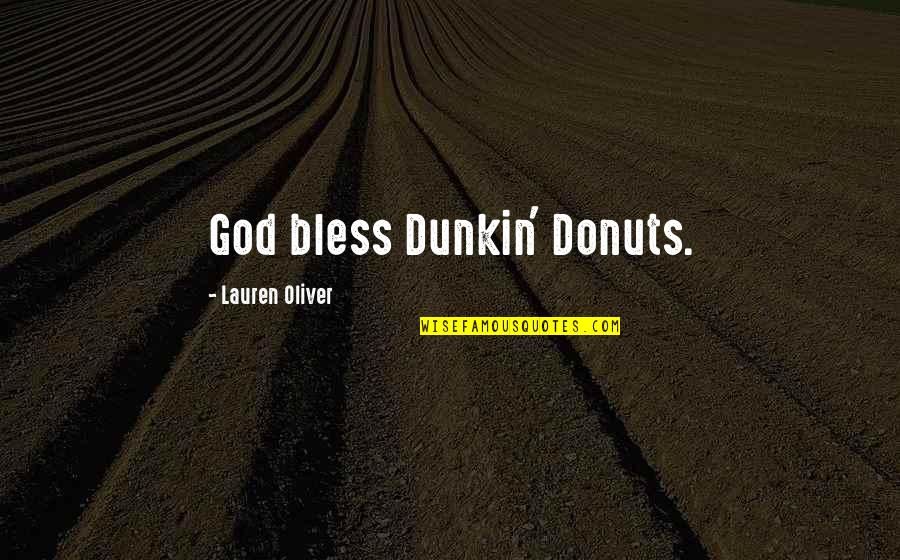 Dunkin Donuts Quotes By Lauren Oliver: God bless Dunkin' Donuts.
