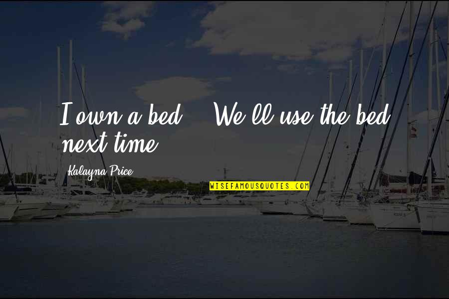 "Dunya And Akhirah Quotes By Kalayna Price: I own a bed."" ""We'll use the bed"