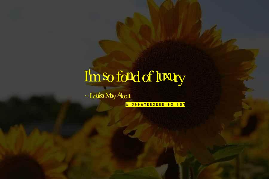 Dunya And Akhirah Quotes By Louisa May Alcott: I'm so fond of luxury