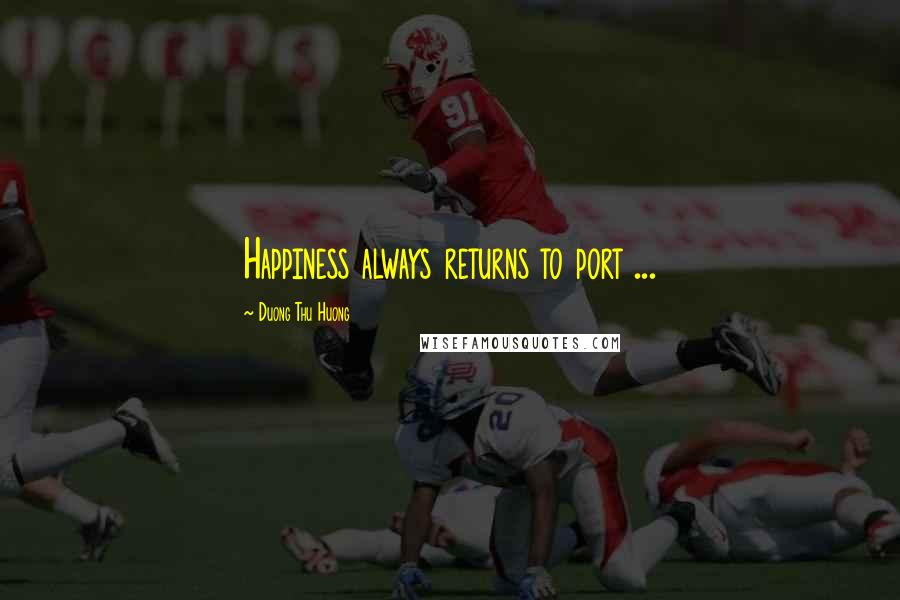Duong Thu Huong quotes: Happiness always returns to port ...