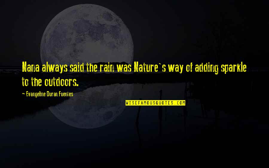 Duran's Quotes By Evangeline Duran Fuentes: Nana always said the rain was Nature's way