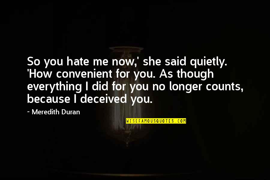 Duran's Quotes By Meredith Duran: So you hate me now,' she said quietly.