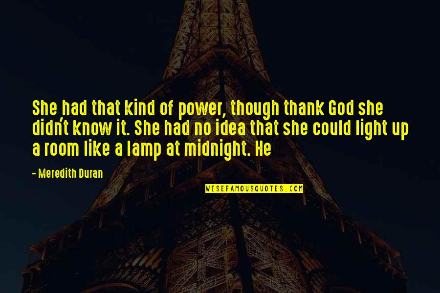Duran's Quotes By Meredith Duran: She had that kind of power, though thank