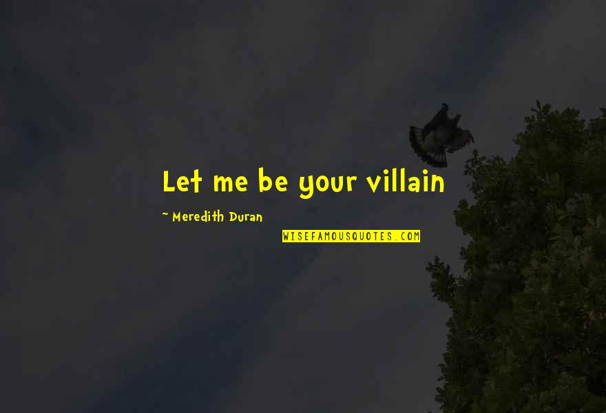 Duran's Quotes By Meredith Duran: Let me be your villain