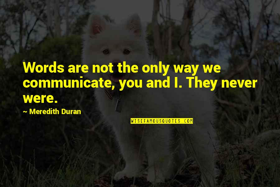 Duran's Quotes By Meredith Duran: Words are not the only way we communicate,