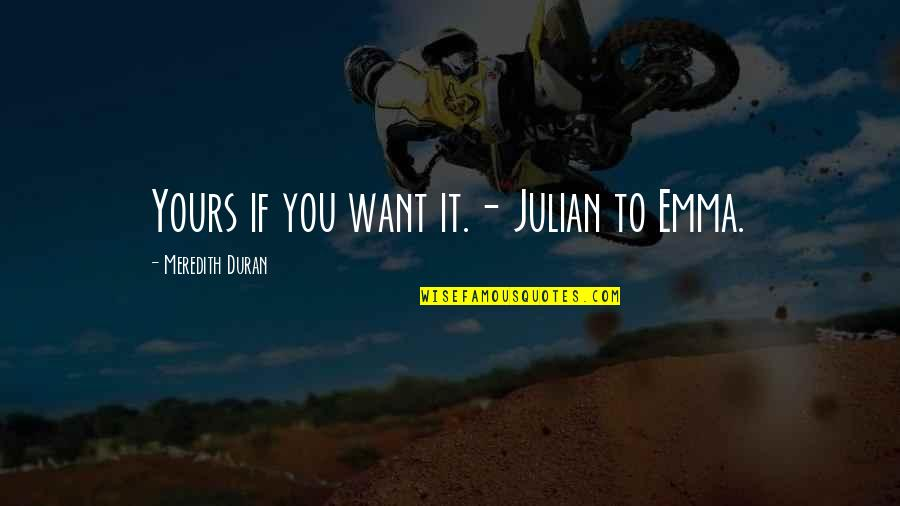 Duran's Quotes By Meredith Duran: Yours if you want it.- Julian to Emma.