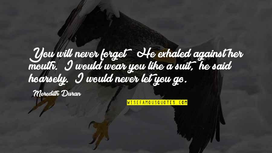 "Duran's Quotes By Meredith Duran: You will never forget?"" He exhaled against her"