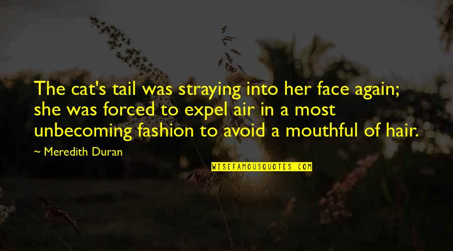 Duran's Quotes By Meredith Duran: The cat's tail was straying into her face