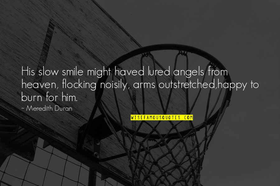 Duran's Quotes By Meredith Duran: His slow smile might haved lured angels from