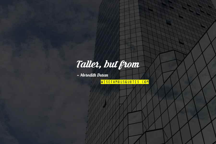 Duran's Quotes By Meredith Duran: Taller, but from