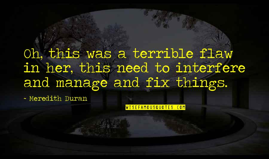 Duran's Quotes By Meredith Duran: Oh, this was a terrible flaw in her,